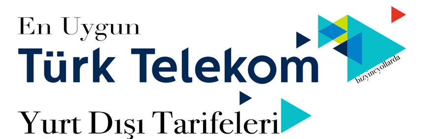En Uygun Turk Telekom Yurt Dışı Tarifeleri